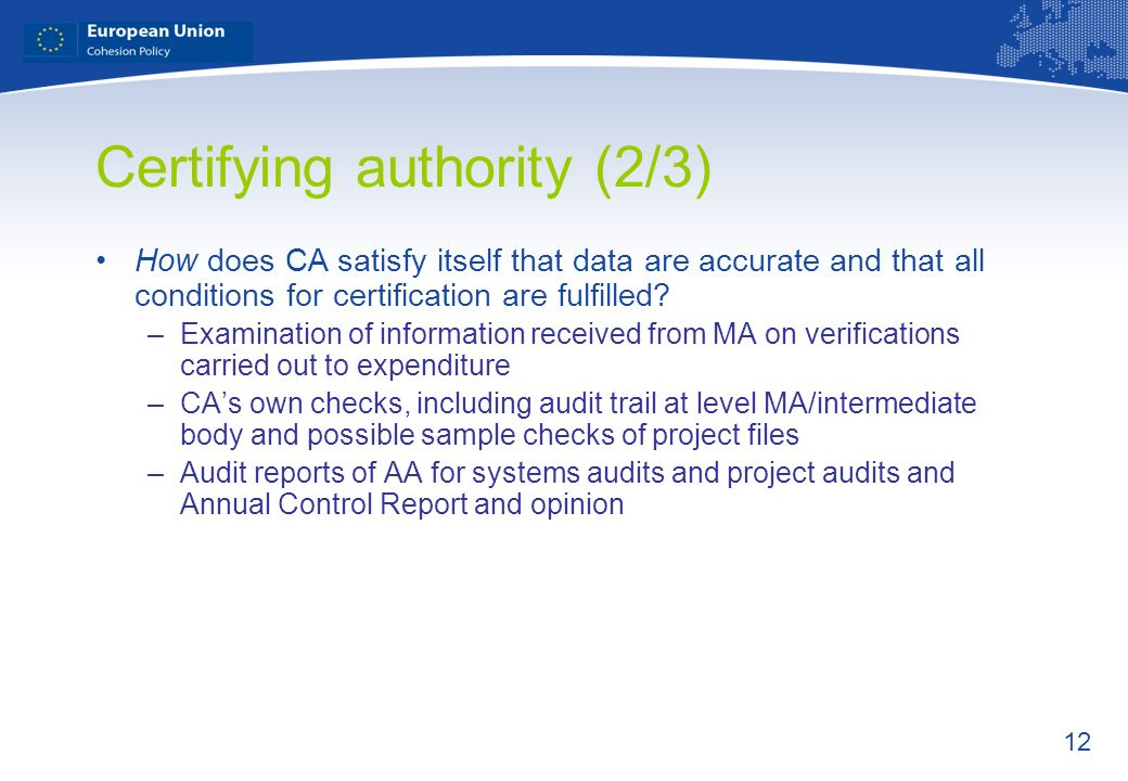 12 Certifying authority (2/3) How does CA satisfy itself that data are accurate and that all conditions for certification are fulfilled? –Examination