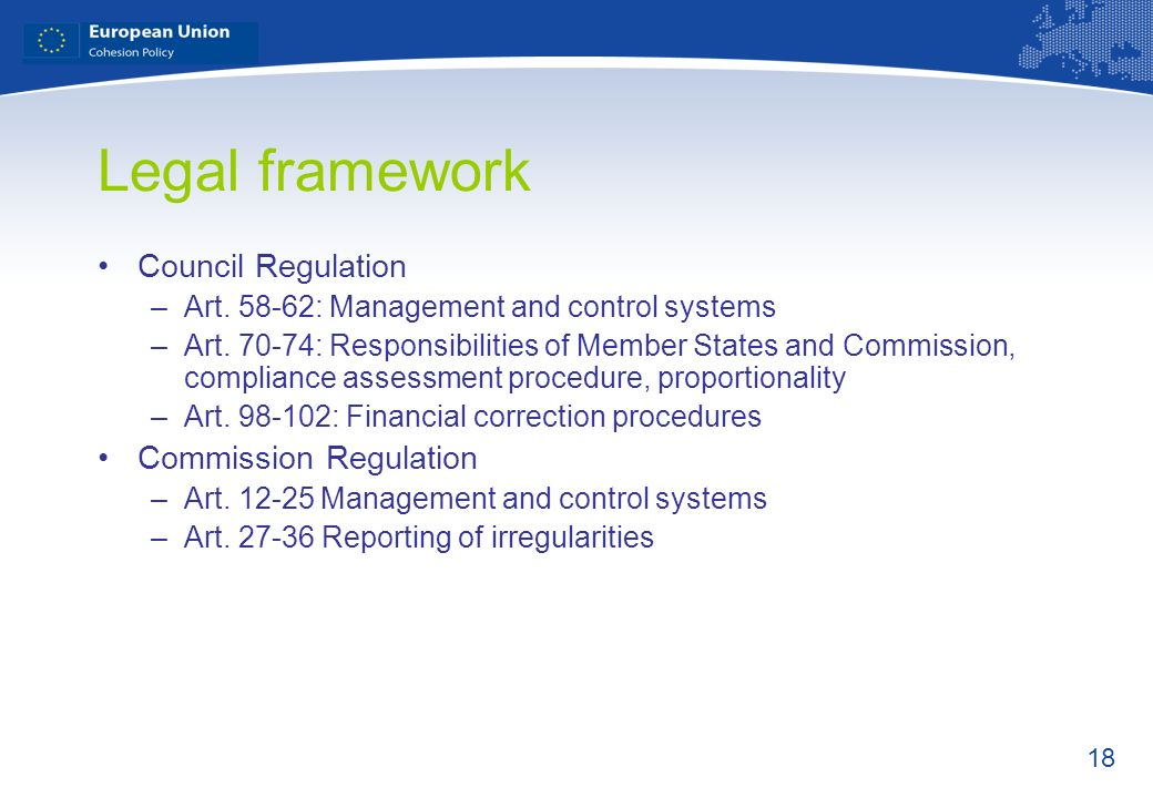 18 Legal framework Council Regulation –Art. 58-62: Management and control systems –Art. 70-74: Responsibilities of Member States and Commission, compl