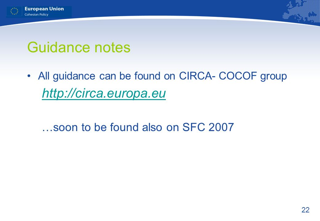 22 Guidance notes All guidance can be found on CIRCA- COCOF group http://circa.europa.eu …soon to be found also on SFC 2007