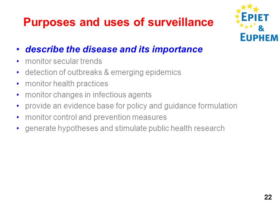 & 22 Purposes and uses of surveillance describe the disease and its importance monitor secular trends detection of outbreaks & emerging epidemics moni
