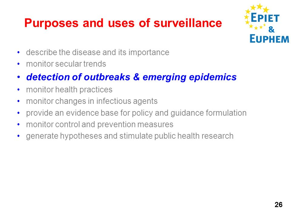 & 26 Purposes and uses of surveillance describe the disease and its importance monitor secular trends detection of outbreaks & emerging epidemics moni