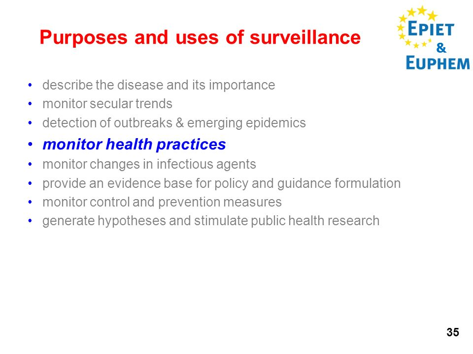 & 35 Purposes and uses of surveillance describe the disease and its importance monitor secular trends detection of outbreaks & emerging epidemics moni