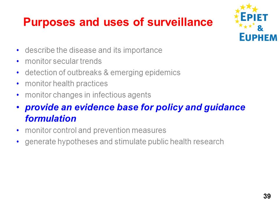 & 39 Purposes and uses of surveillance describe the disease and its importance monitor secular trends detection of outbreaks & emerging epidemics moni