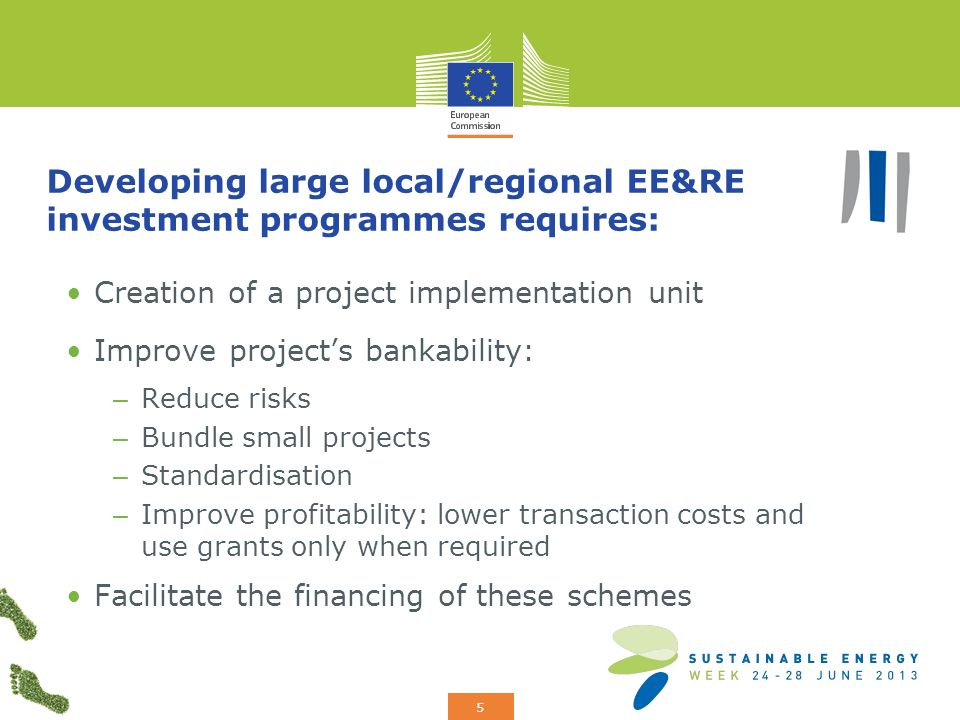 Add your logo here 5 Developing large local/regional EE&RE investment programmes requires: Creation of a project implementation unit Improve projects bankability: – Reduce risks – Bundle small projects – Standardisation – Improve profitability: lower transaction costs and use grants only when required Facilitate the financing of these schemes