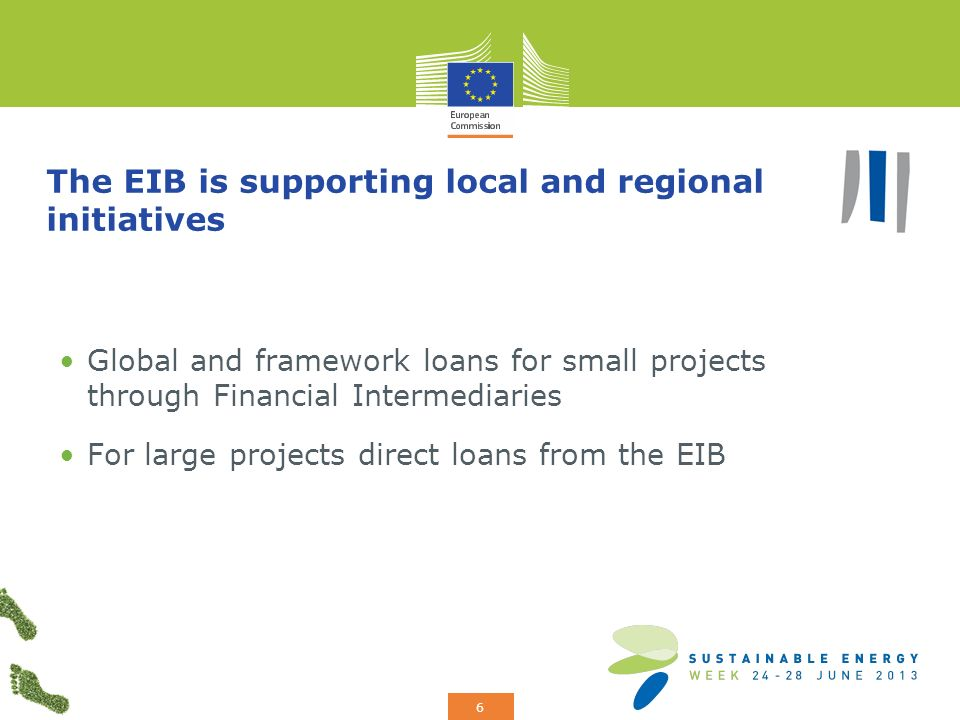 Add your logo here 6 The EIB is supporting local and regional initiatives Global and framework loans for small projects through Financial Intermediaries For large projects direct loans from the EIB