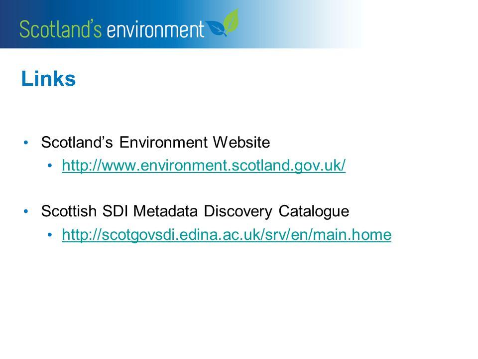Links Scotlands Environment Website http://www.environment.scotland.gov.uk/ Scottish SDI Metadata Discovery Catalogue http://scotgovsdi.edina.ac.uk/srv/en/main.home