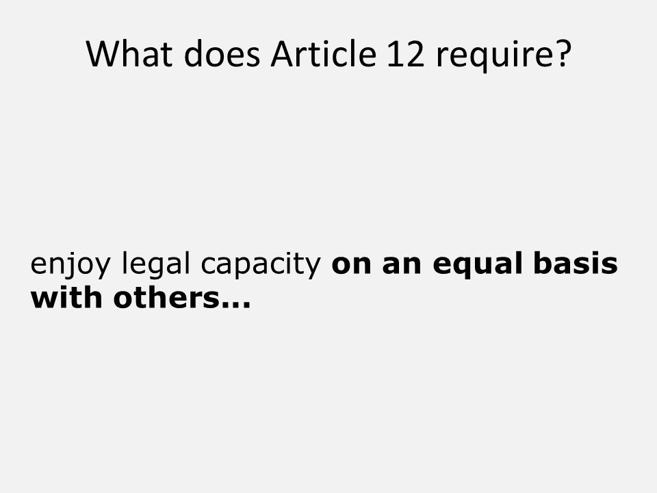 What does Article 12 require enjoy legal capacity on an equal basis with others...