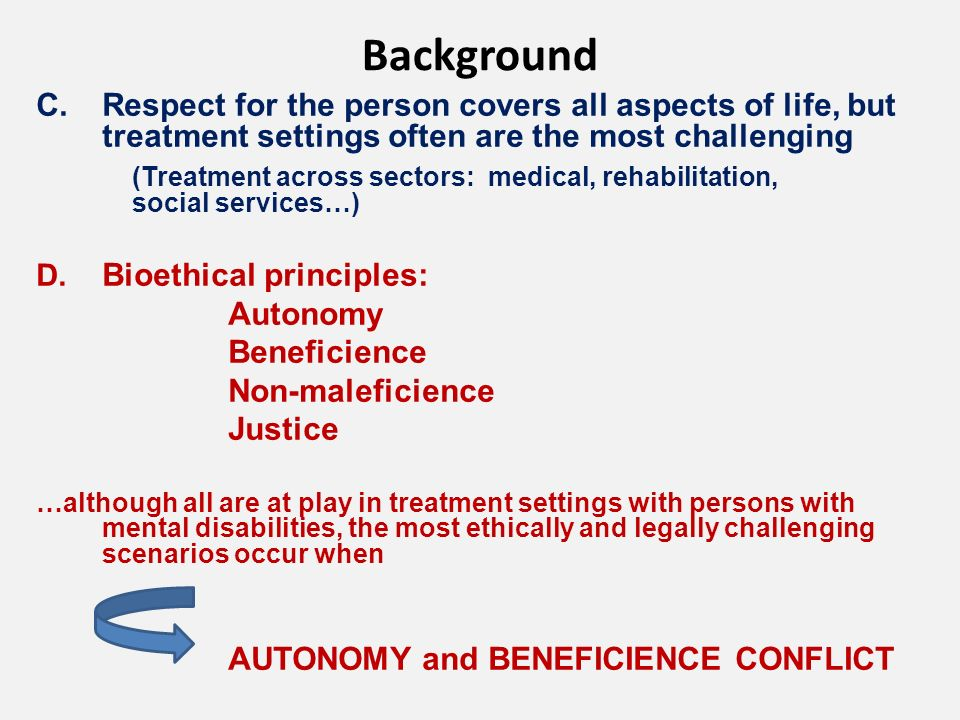 Background C.Respect for the person covers all aspects of life, but treatment settings often are the most challenging (Treatment across sectors: medical, rehabilitation, social services…) D.