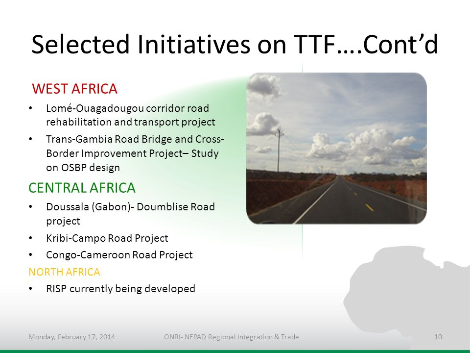 Selected Initiatives on TTF….Contd WEST AFRICA Lomé-Ouagadougou corridor road rehabilitation and transport project Trans-Gambia Road Bridge and Cross-