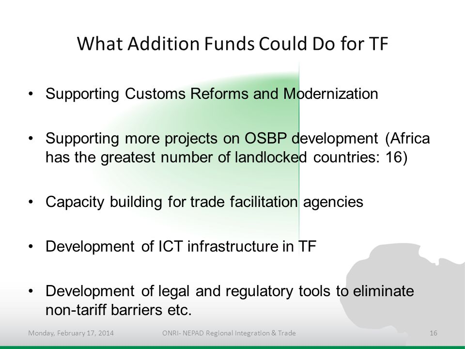 What Addition Funds Could Do for TF Supporting Customs Reforms and Modernization Supporting more projects on OSBP development (Africa has the greatest