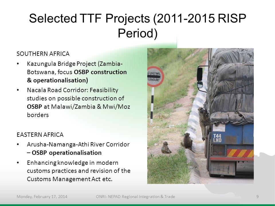 Selected TTF Projects (2011-2015 RISP Period) SOUTHERN AFRICA Kazungula Bridge Project (Zambia- Botswana, focus OSBP construction & operationalisation