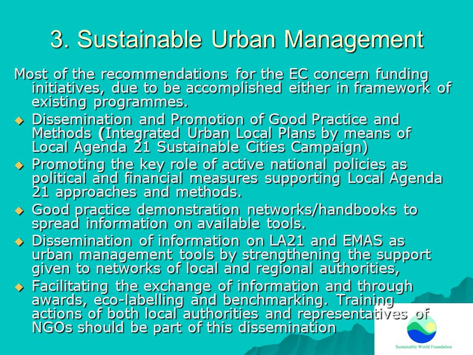 3. Sustainable Urban Management Most of the recommendations for the EC concern funding initiatives, due to be accomplished either in framework of exis