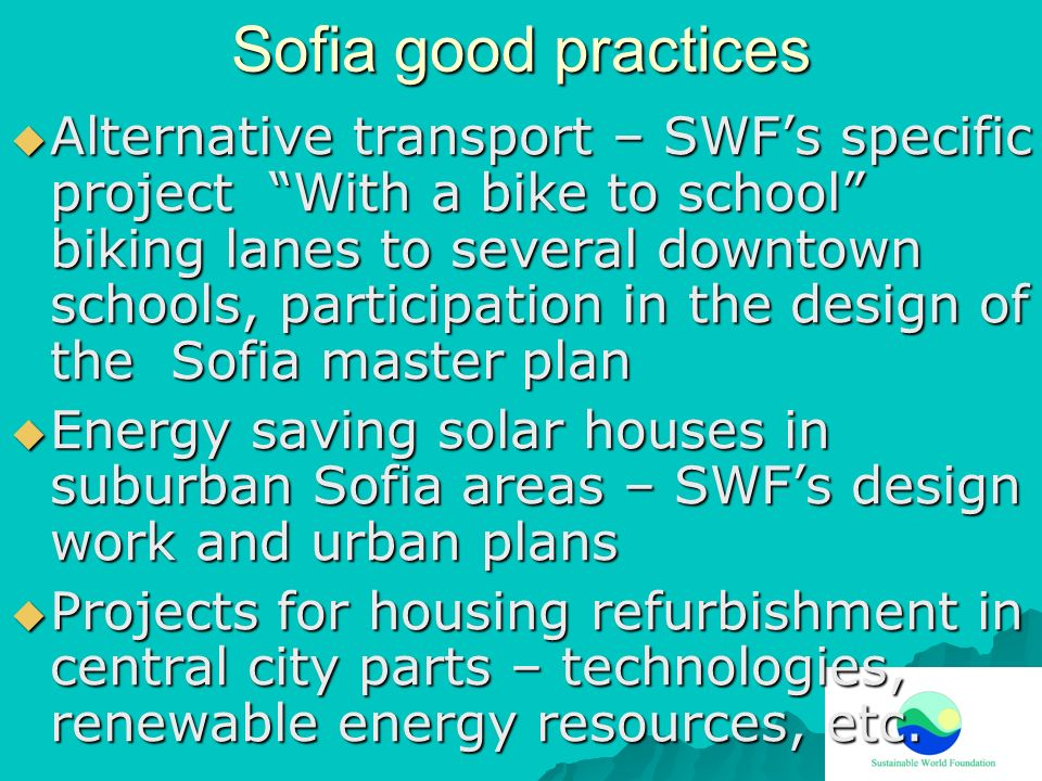 Sofia good practices Alternative transport – SWFs specific project With a bike to school biking lanes to several downtown schools, participation in th