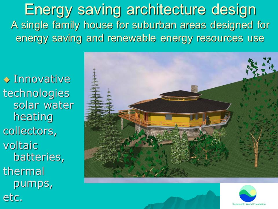 Energy saving architecture design A single family house for suburban areas designed for energy saving and renewable energy resources use Innovative In