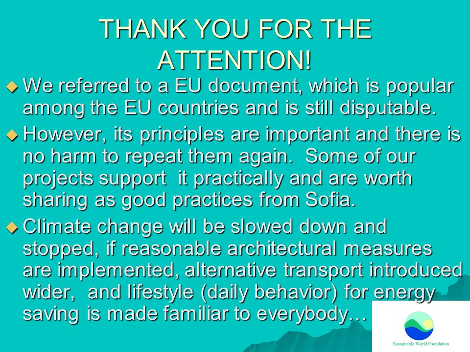 THANK YOU FOR THE ATTENTION! We referred to a EU document, which is popular among the EU countries and is still disputable. We referred to a EU docume