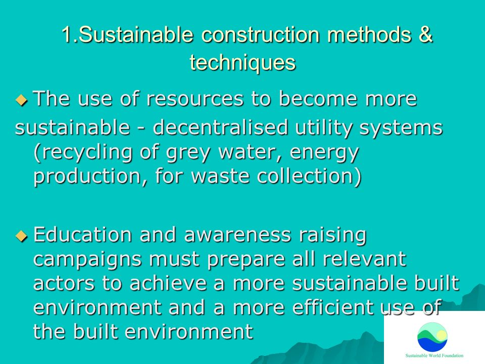 1.Sustainable construction methods & techniques 1.Sustainable construction methods & techniques The use of resources to become more The use of resourc