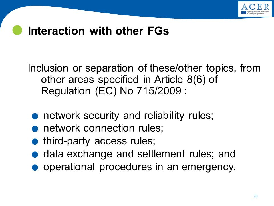 20 Interaction with other FGs Inclusion or separation of these/other topics, from other areas specified in Article 8(6) of Regulation (EC) No 715/2009