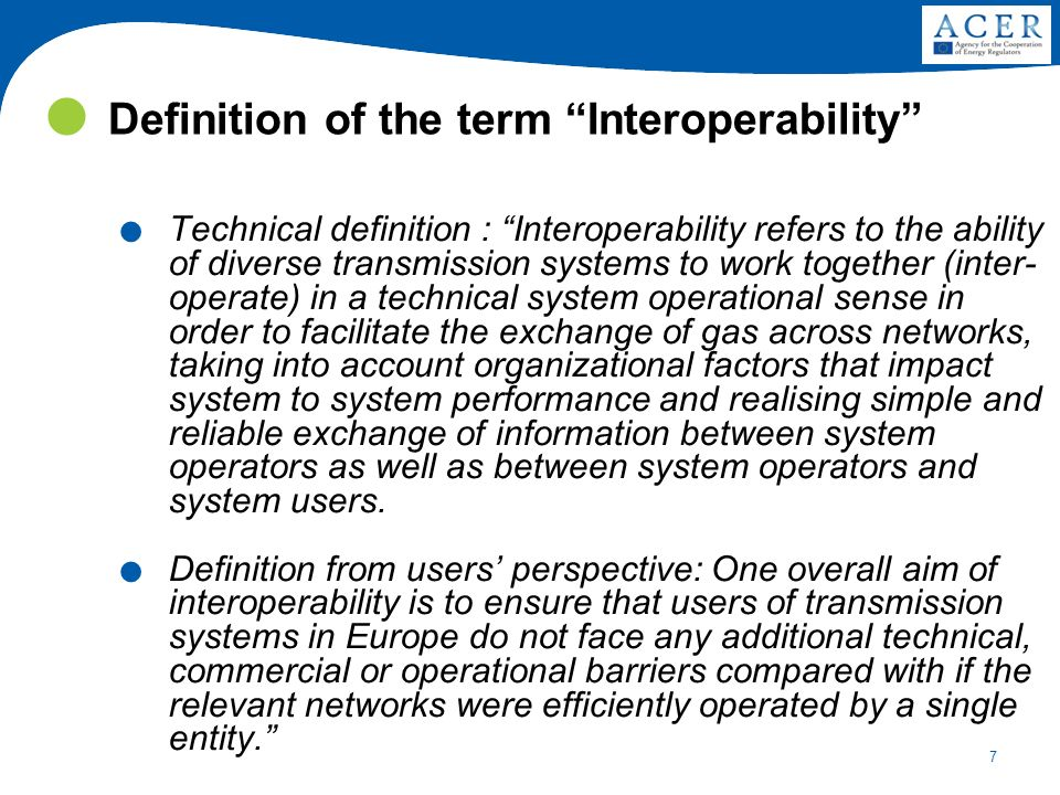 7 Definition of the term Interoperability. Technical definition : Interoperability refers to the ability of diverse transmission systems to work toget