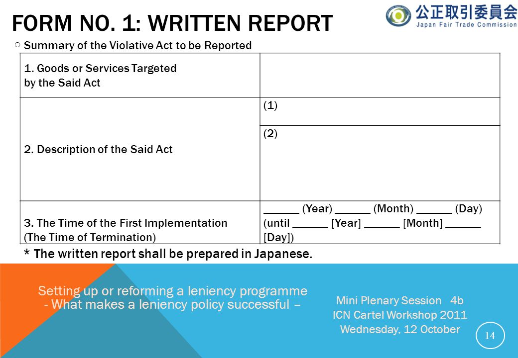 FORM NO. 1: WRITTEN REPORT 14 Setting up or reforming a leniency programme - What makes a leniency policy successful – Mini Plenary Session 4b ICN Car