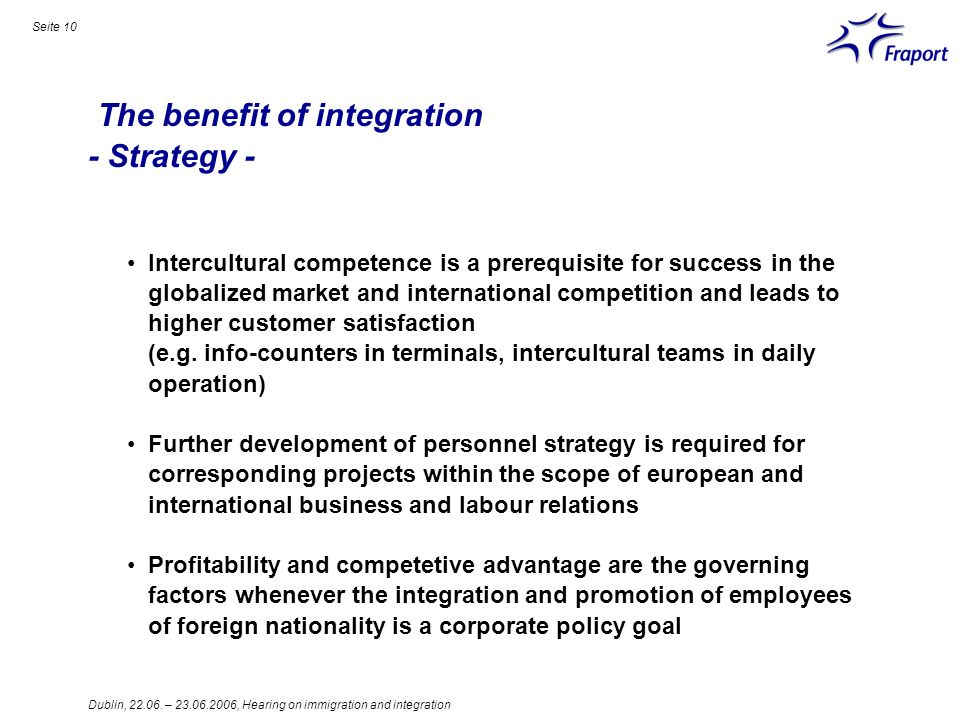 Dublin, 22.06. – 23.06.2006, Hearing on immigration and integration Seite 10 The benefit of integration - Strategy - Intercultural competence is a pre