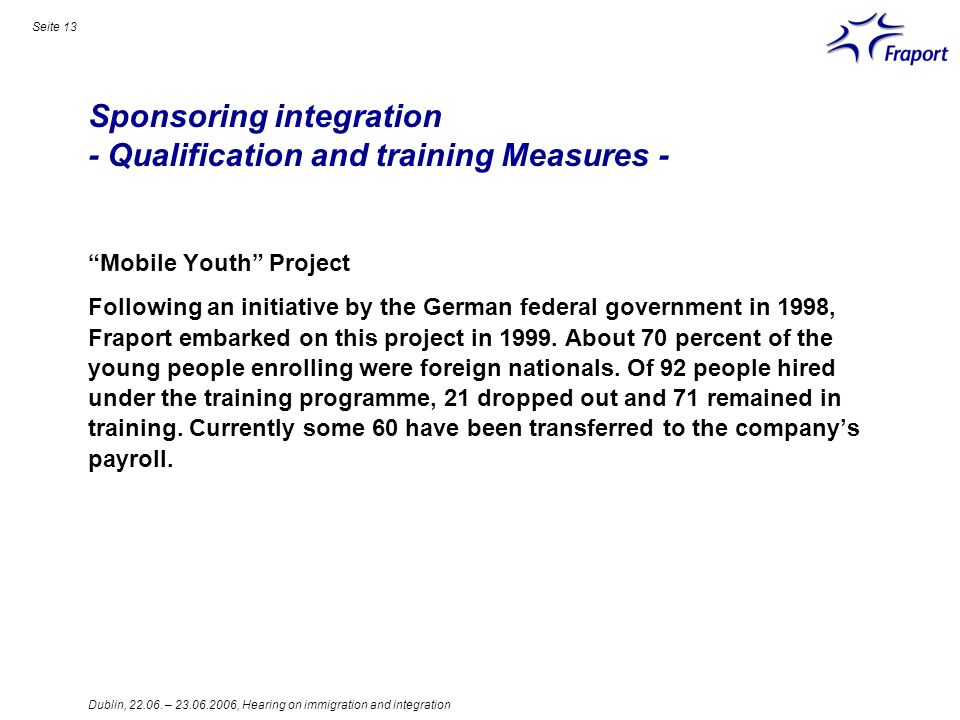 Dublin, 22.06. – 23.06.2006, Hearing on immigration and integration Seite 13 Mobile Youth Project Following an initiative by the German federal govern