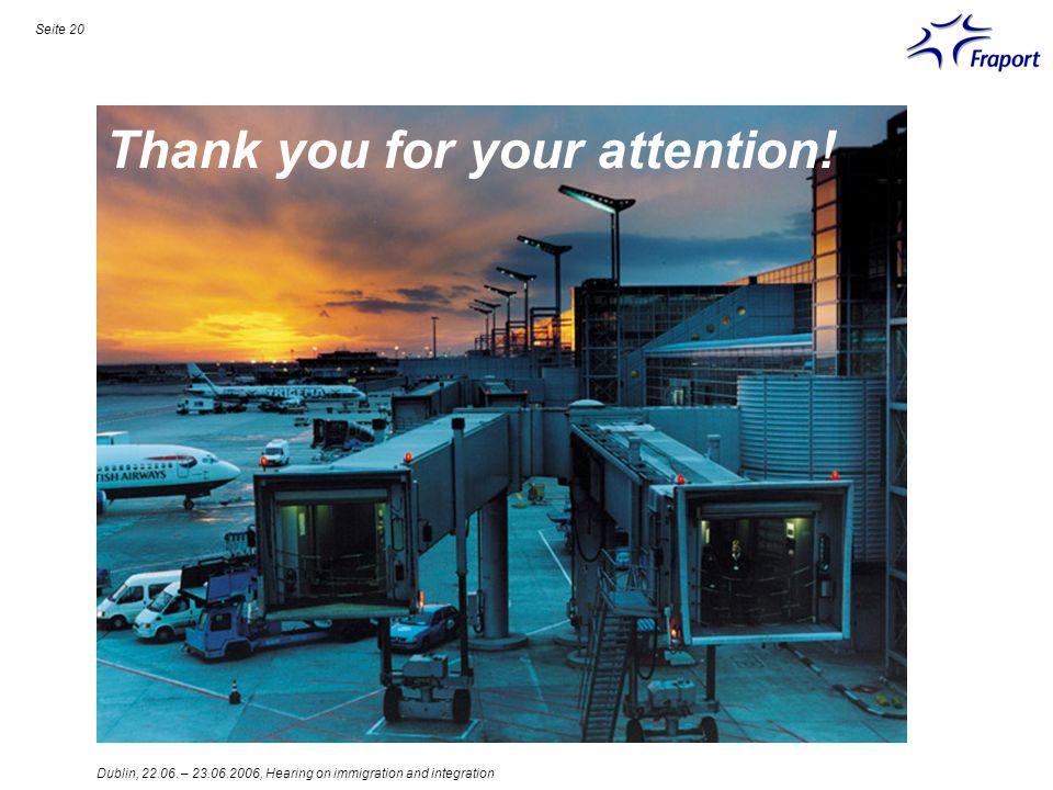 Dublin, 22.06. – 23.06.2006, Hearing on immigration and integration Seite 20 Maximale Bildgröße: 20,75 cm x 6,25 cm (bis 12,49 cm) 103dpi Thank you fo