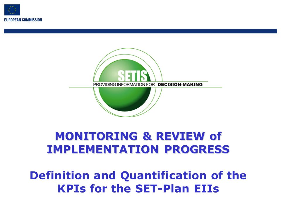 1 MONITORING & REVIEW of IMPLEMENTATION PROGRESS MONITORING & REVIEW of IMPLEMENTATION PROGRESS Definition and Quantification of the KPIs for the SET-