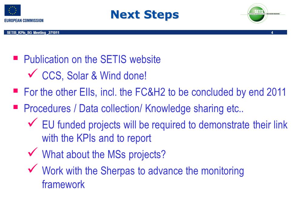 4 SETIS_KPIs_SG Meeting _271011 4 Next Steps Publication on the SETIS website CCS, Solar & Wind done! For the other EIIs, incl. the FC&H2 to be conclu