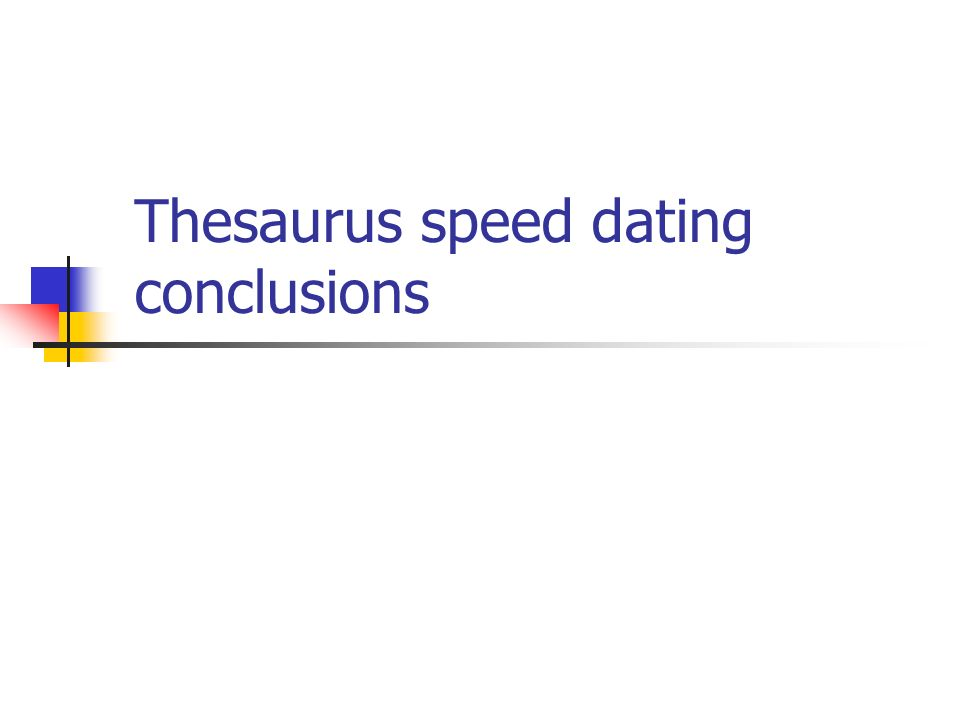 Thesaurus speed dating conclusions