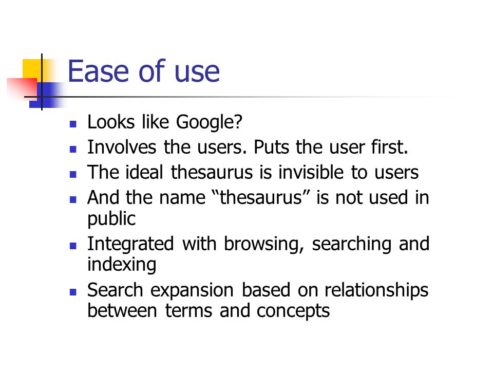 Ease of use Looks like Google.Involves the users.