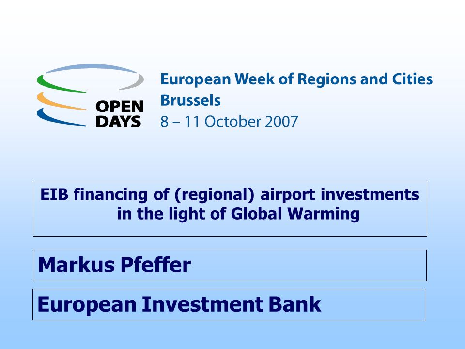 European Investment Bank EIB financing of (regional) airport investments in the light of Global Warming Markus Pfeffer