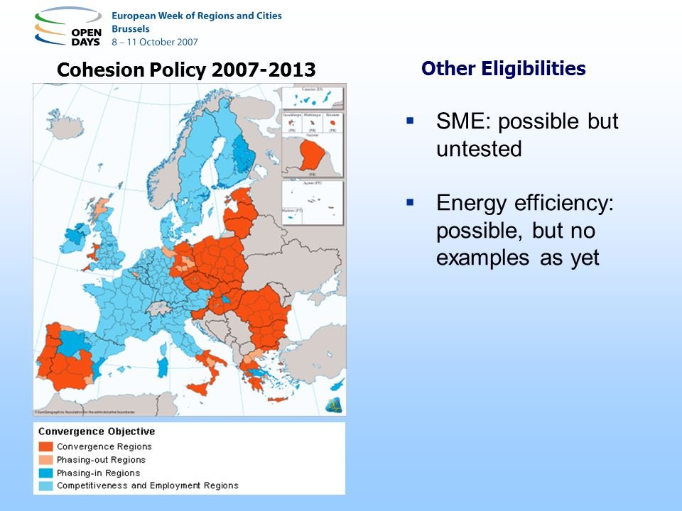 Cohesion Policy 2007-2013 Other Eligibilities SME: possible but untested Energy efficiency: possible, but no examples as yet
