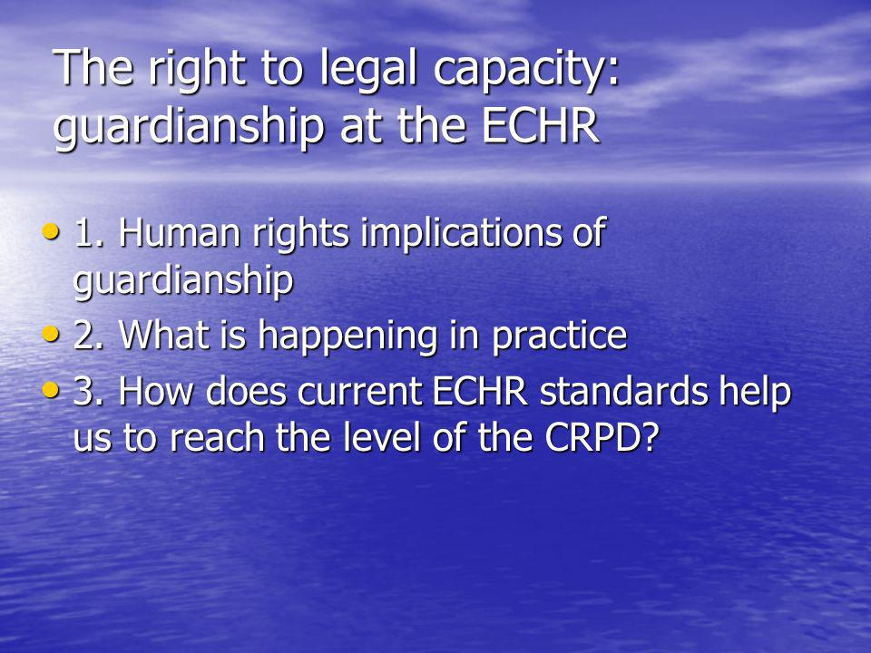 The right to legal capacity: guardianship at the ECHR 1.