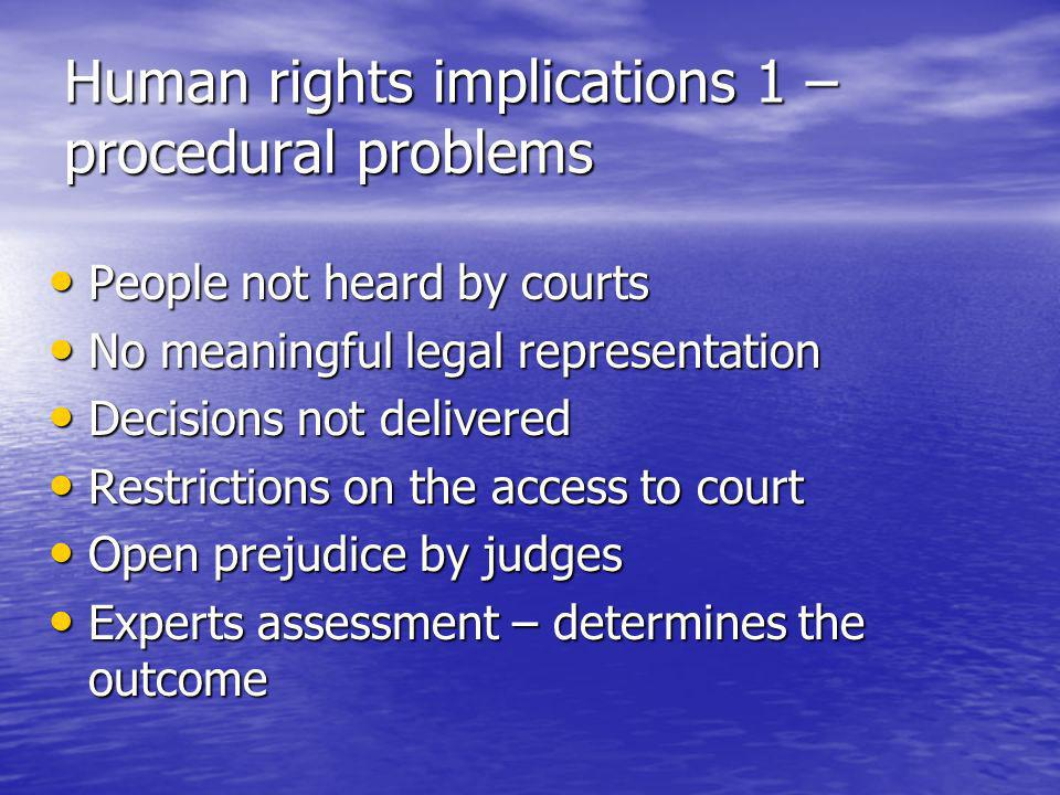 Human rights implications 2 – abuses People institutionalised through guardianship People institutionalised through guardianship Subjected to (in)voluntary treatment through guardianship Subjected to (in)voluntary treatment through guardianship Property taken over by adverse parties Property taken over by adverse parties No control over the guardians actions No control over the guardians actions Overuse of guardianship and plenary guardianship in particular Overuse of guardianship and plenary guardianship in particular