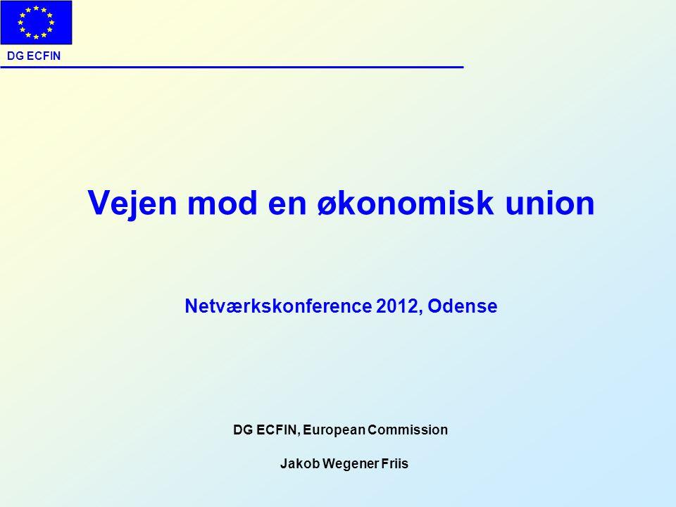 DG ECFIN Vejen mod en økonomisk union Netværkskonference 2012, Odense Jakob Wegener Friis DG ECFIN, European Commission