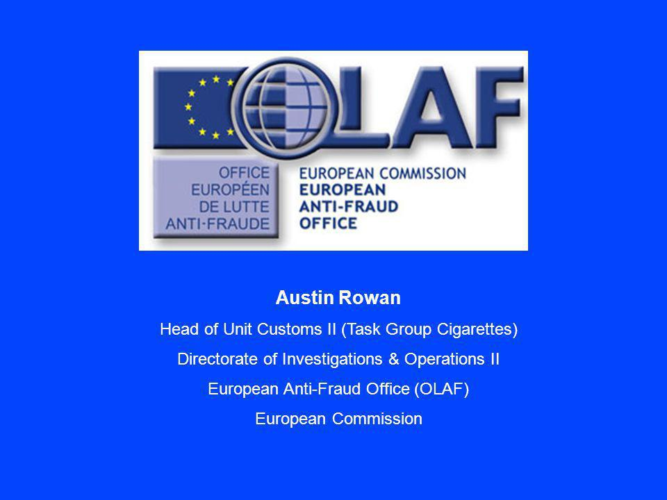 Austin Rowan Head of Unit Customs II (Task Group Cigarettes) Directorate of Investigations & Operations II European Anti-Fraud Office (OLAF) European Commission