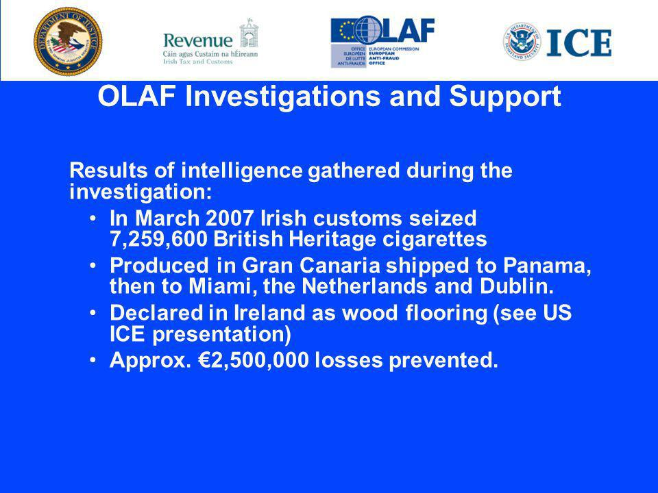 Results of intelligence gathered during the investigation: In March 2007 Irish customs seized 7,259,600 British Heritage cigarettes Produced in Gran Canaria shipped to Panama, then to Miami, the Netherlands and Dublin.