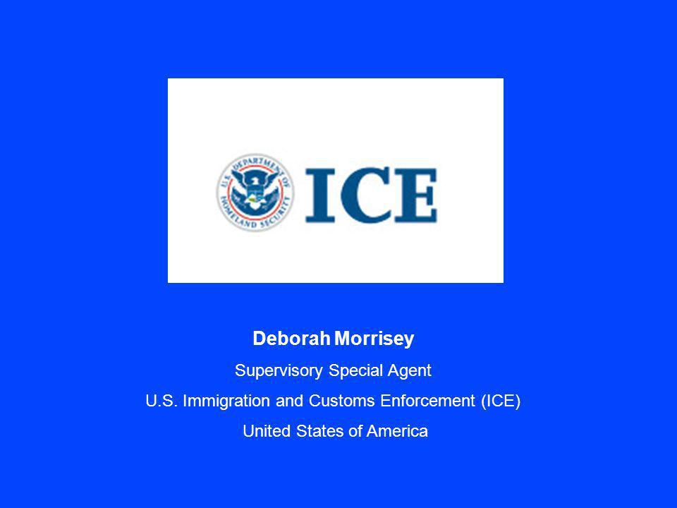 Deborah Morrisey Supervisory Special Agent U.S. Immigration and Customs Enforcement (ICE) United States of America