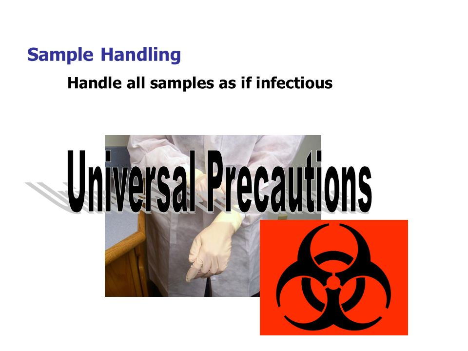 20 Sample Handling Handle all samples as if infectious