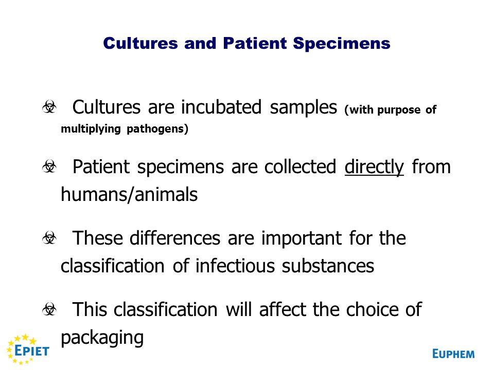 Cultures and Patient Specimens Cultures are incubated samples (with purpose of multiplying pathogens) Patient specimens are collected directly from hu
