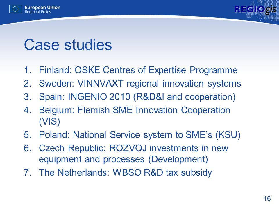 16 REGIO gis Case studies 1.Finland: OSKE Centres of Expertise Programme 2.Sweden: VINNVAXT regional innovation systems 3.Spain: INGENIO 2010 (R&D&I a