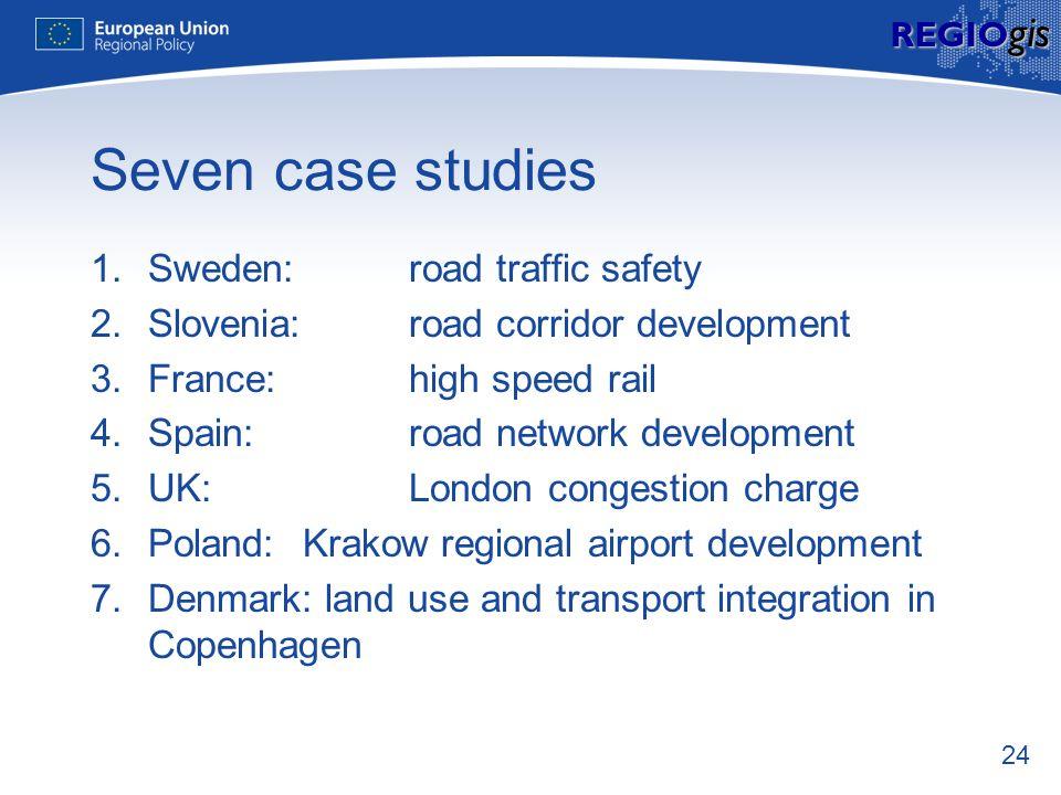 24 REGIO gis Seven case studies 1.Sweden: road traffic safety 2.Slovenia: road corridor development 3.France: high speed rail 4.Spain: road network de