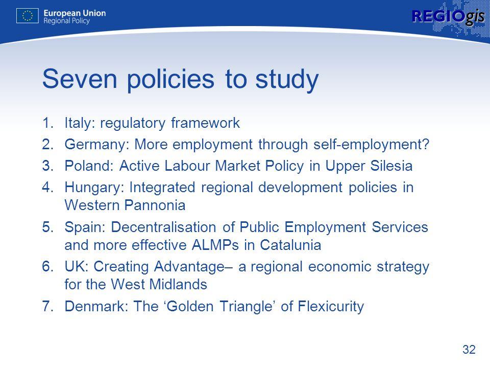 32 REGIO gis Seven policies to study 1.Italy: regulatory framework 2.Germany: More employment through self-employment? 3.Poland: Active Labour Market
