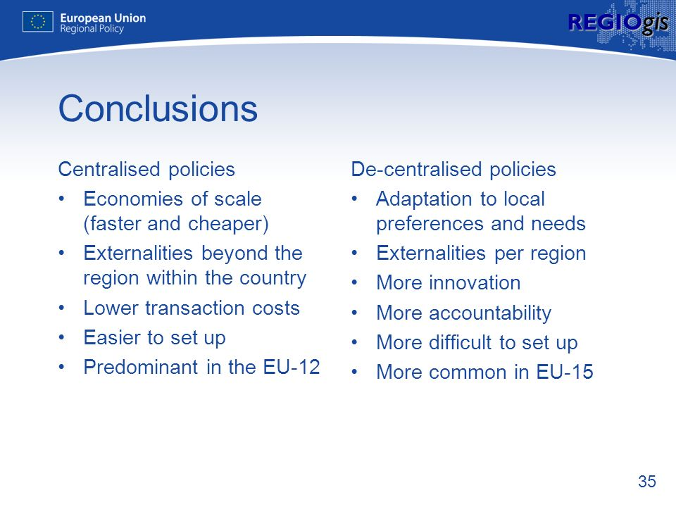 35 REGIO gis Conclusions Centralised policies Economies of scale (faster and cheaper) Externalities beyond the region within the country Lower transac