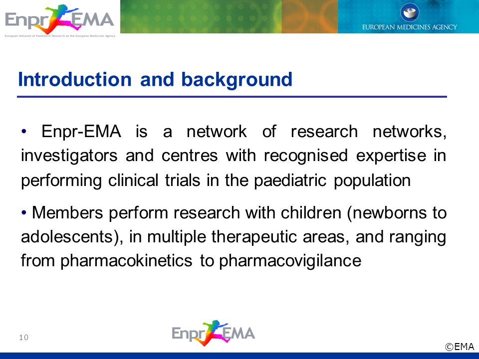 10 Introduction and background Enpr-EMA is a network of research networks, investigators and centres with recognised expertise in performing clinical