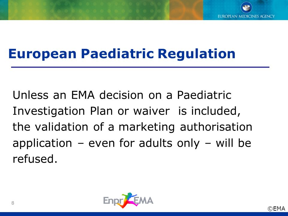 9 Introduction and background Legal basis European Paediatric Regulation: The EMA shall, with the scientific support of the Paediatric Committee, develop a European network of existing national and European networks, investigators and centres with specific expertise in the performance of studies in the paediatric population.