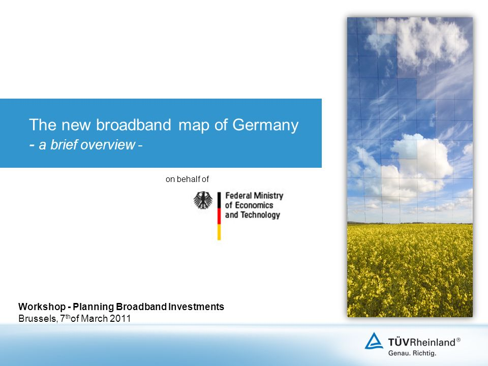 The new broadband map of Germany - a brief overview - Workshop - Planning Broadband Investments Brussels, 7 th of March 2011 on behalf of