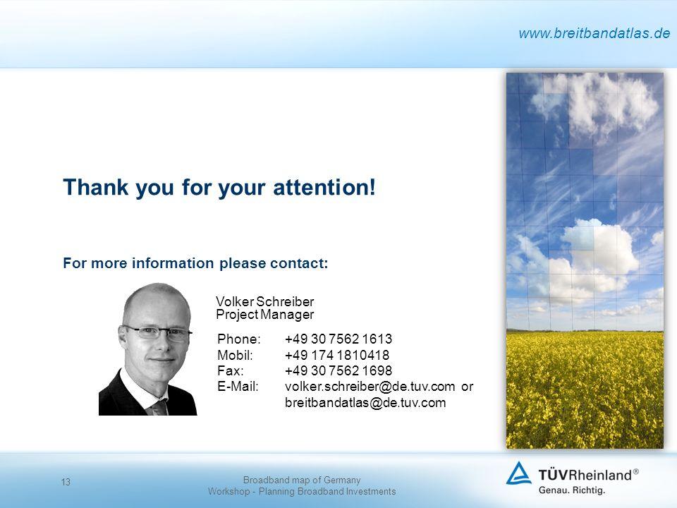 www.breitbandatlas.de Phone: +49 30 7562 1613 Mobil:+49 174 1810418 Fax: +49 30 7562 1698 E-Mail: volker.schreiber@de.tuv.com or breitbandatlas@de.tuv
