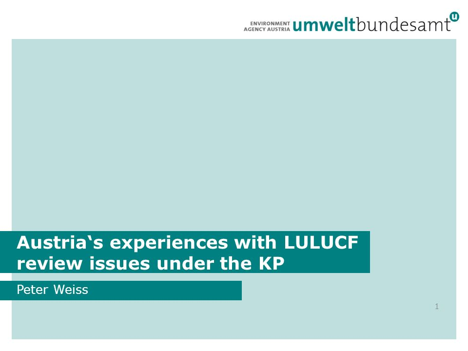 Austrias experiences with LULUCF review issues under the KP Peter Weiss 1