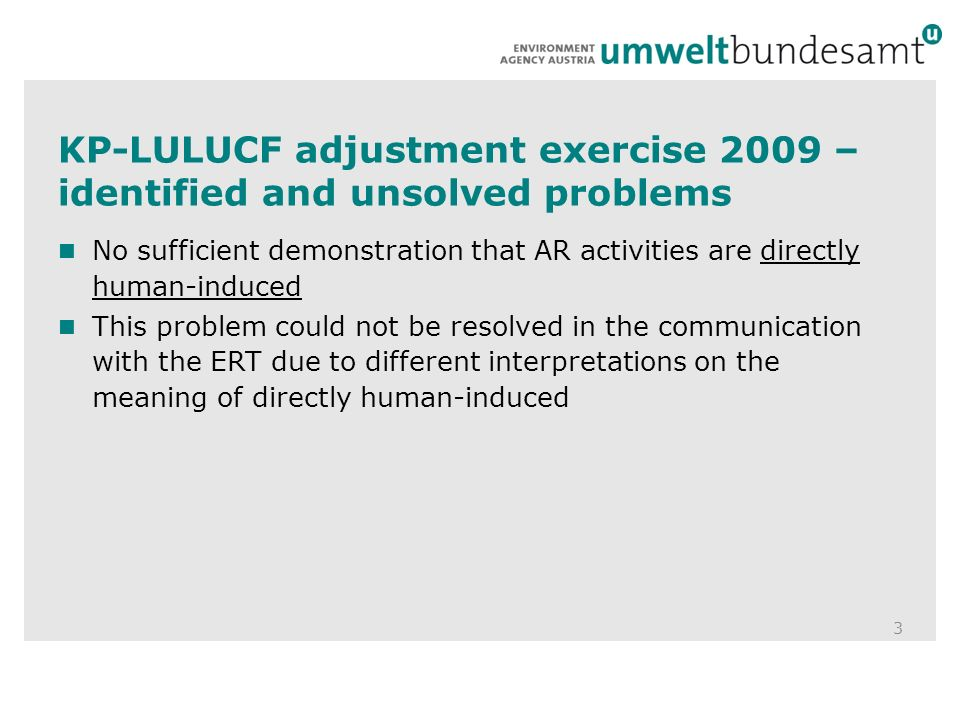 KP-LULUCF adjustment exercise 2009 – identified and unsolved problems 3 No sufficient demonstration that AR activities are directly human-induced This